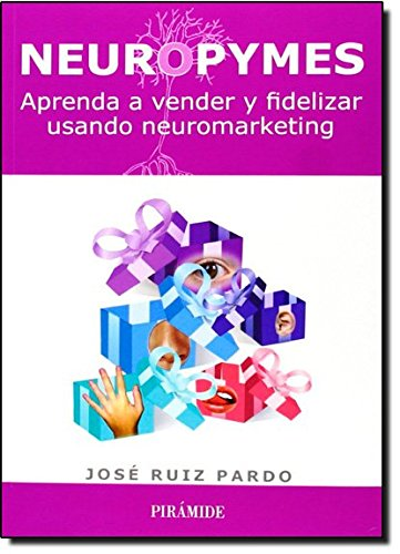 Neuropymes: Aprenda a vender y fidelizar usando neuromarketing / Learn how to sell and retain using neuromarketing (Spanish Edition)