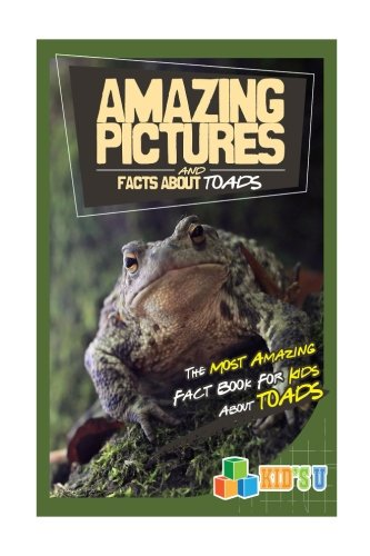 Amazing Pictures and Facts About Toads: The Most Amazing Fact Book for Kids About Toads