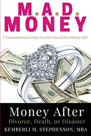 M.A.D. Money - Money After Divorce, Death or Disaster: 7 Commitments to Help You Get Your Entire Money Life