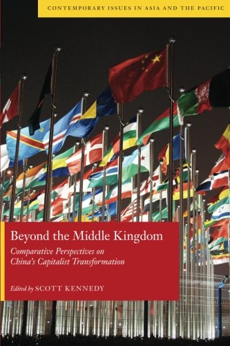 Beyond the Middle Kingdom: Comparative Perspectives on China's Capitalist Transformation (Contemporary Issues in Asia and the Pacific)