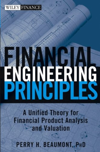 Financial Engineering Principles: A Unified Theory for Financial Product Analysis and Valuation (Wiley Finance)