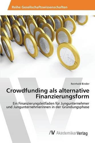 Crowdfunding als alternative Finanzierungsform (German Edition)