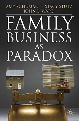 Family Business as Paradox (A Family Business Publication)