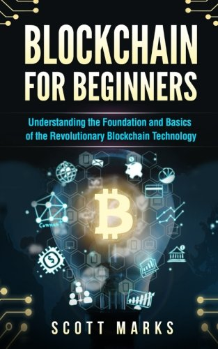 Blockchain for Beginners: Guide to Understanding the Foundation and Basics of the Revolutionary Blockchain Technology (Books on Bitcoin, Investing