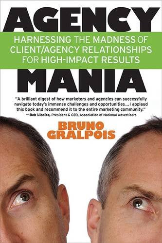 Agency Mania: Harness The Madness of Client/Agency Relationships for High-Impact Results