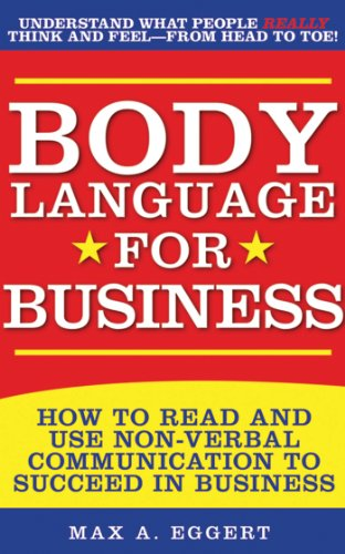 Body Language for Business: Tips, Tricks, and Skills for Creating Great First Impressions, Controlling Anxiety, Exuding Confidence, and Ensuring S