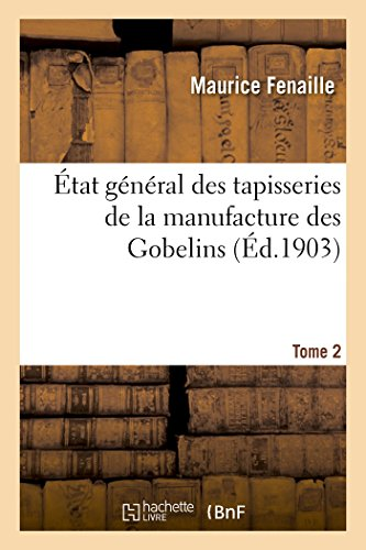 Etat General Des Tapisseries de La Manufacture Des Gobelins. Tome 1 (Savoirs Et Traditions) (French Edition)