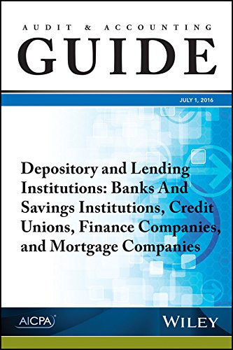 Audit and Accounting Guide Depository and Lending Institutions: Banks and Savings Institutions, Credit Unions, Finance Companies, and Mortgage Com
