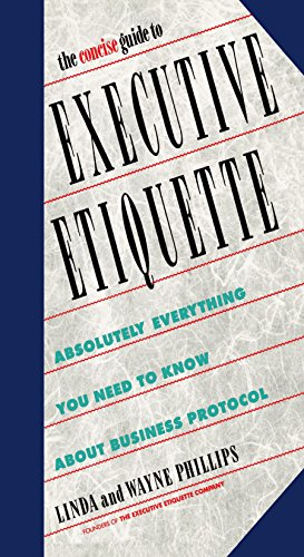 The Concise Guide to Executive Etiquette: Absolutely Everything You Need to Know About Business Protocol