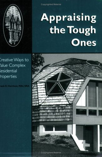 Appraising the Tough Ones: Creative Ways to Value Complex Residential Properties (0654M)