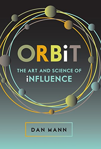 Orbit: The Art and Science of Influence