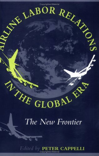 Airline Labor Relations in the Global Era: The New Frontier