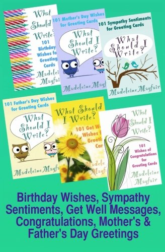 Birthday Wishes, Sympathy Sentiments, Get Well Messages, Congratulations, Mother's and Father's Day Greetings: What Should I Write? (What Should I