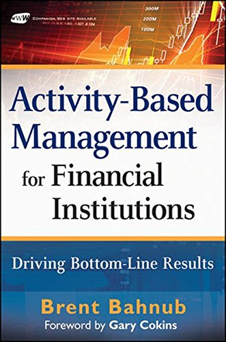 Activity-Based Management for Financial Institutions: Driving Bottom-Line Results