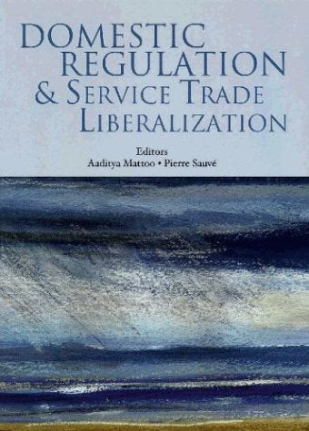 Domestic Regulation and Service Trade Liberalization (Trade and Development)