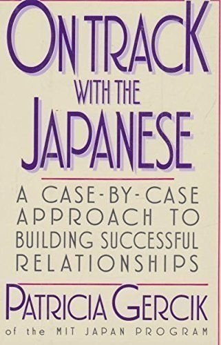 On Track with the Japanese: A Case-By-Case Approach to Building Successful Relationships