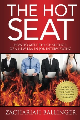 The Hot Seat: How to Meet the Challenge of a New Era in Job Interviewing
