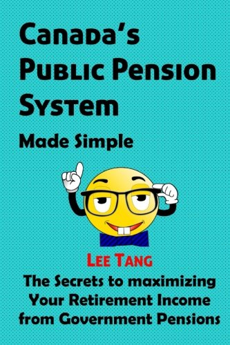 Canada's Public Pension System Made Simple: The Secrets to Maximizing Your Retirement Income from Government Pensions