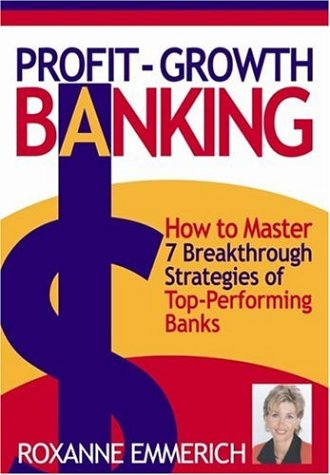 Profit-Growth Banking: How to Master 7 Breakthrough Strategies of Top-Performing Banks