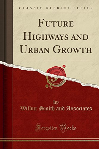Future Highways and Urban Growth (Classic Reprint)