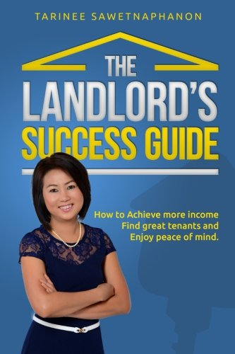 The Landlord's Success Guide: How to achieve more income, Find great tenants and Enjoy peace of mind.