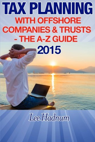 Tax Planning With Offshore Companies & Trusts 2015: The A-Z Guide