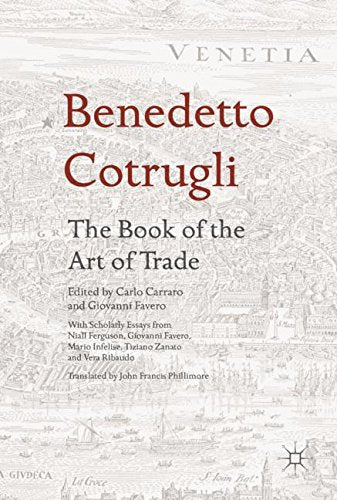 Benedetto Cotrugli – The Book of the Art of Trade: With Scholarly Essays from Niall Ferguson, Giovanni Favero, Mario Infelise, Tiziano Zanato and