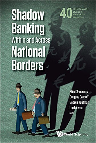 Shadow Banking Within and Across National Borders (World Scientific Studies in International Economics)