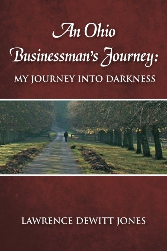 An Ohio Businessman's Journey:: My Journey Into Darkness (Volume 1)