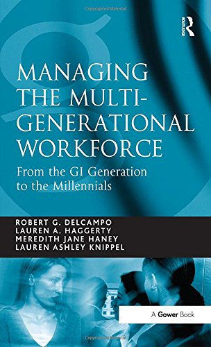 Managing the Multi-Generational Workforce; From the GI Generation to the Millenials