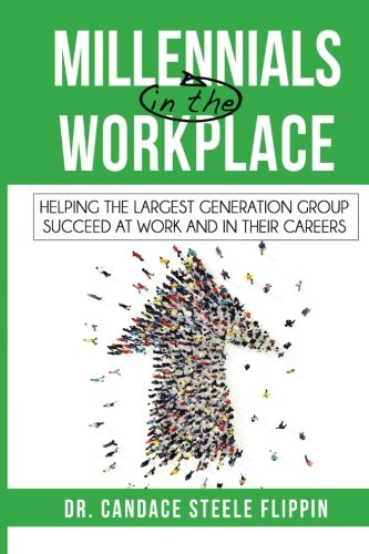 Millennials in the Workplace: Helping the Largest Generation Group Succeed at Work and in Their Careers (Generations in the Workplace)