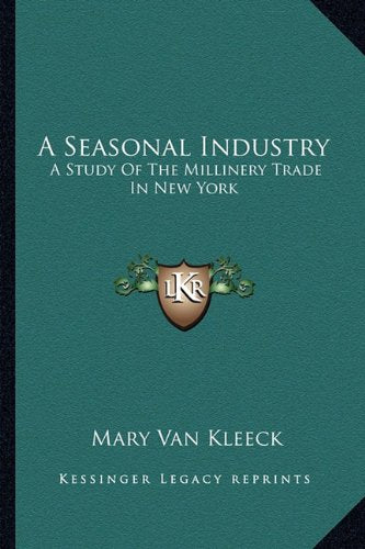 A Seasonal Industry: A Study Of The Millinery Trade In New York