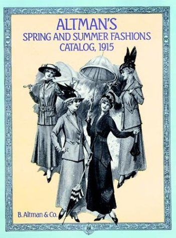 Altman's Spring and Summer Fashions Catalog, 1915 (Altman's Spring & Summer Fashions Catalog)