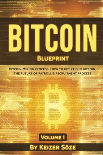 Bitcoin Blueprint: Bitcoin book for beginners: Bitcoin blueprint, Bitcoin technology, Bitcoin beginners guide (Bitcoin mining process, How to get