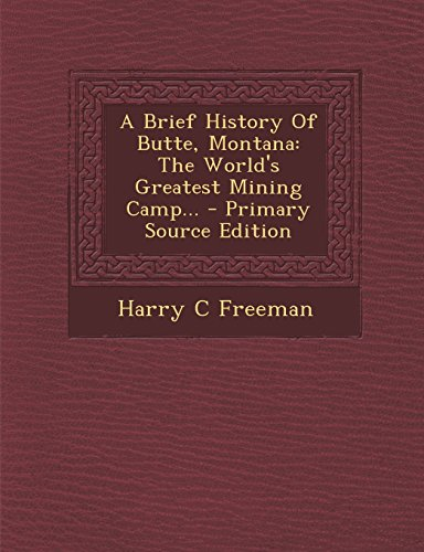 A Brief History Of Butte, Montana: The World's Greatest Mining Camp