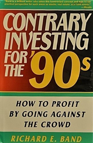 Contrary Investing for the '90s: How to Profit by Going Against the Crowd