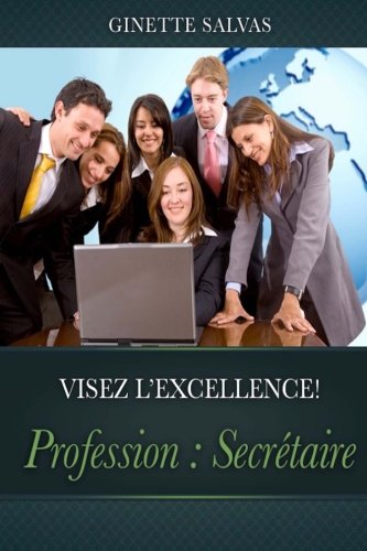 Profession : Secretaire: Visez l'excellence! (French Edition)