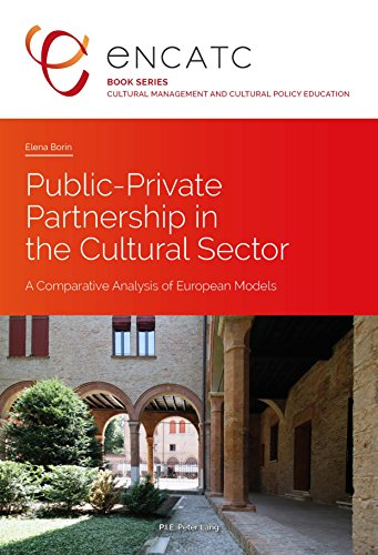 Public-Private Partnership in the Cultural Sector: A Comparative Analysis of European Models (Cultural Management and Cultural Policy Education)