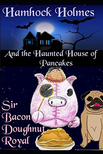 Hamhock Holmes and the Haunted House of Pancakes (The Inspector Bacon Mysteries)