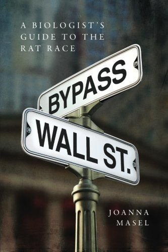Bypass Wall Street: A Biologist's Guide to the Rat Race