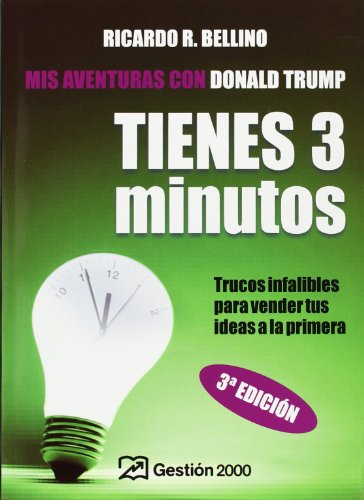 Tienes tres Minutos!/ You Have Three Minutes!: Trucos Infalibles Para Vender Tus Ideas a La Primera (Spanish Edition)