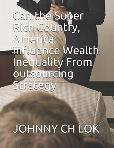 Can the Super Rich Country, America Influence Wealth Inequality  From outsourcing Strategy