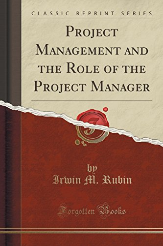 Project Management and the Role of the Project Manager (Classic Reprint)