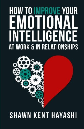 How to Improve Your Emotional Intelligence At Work & In Relationships