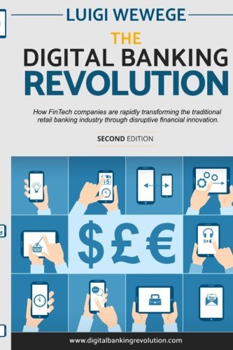 The Digital Banking Revolution, Second Edition: How FinTech companies are rapidly transforming the traditional retail banking industry through dis
