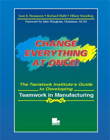 Change Everything at Once: The Tavistock Institute's Guide to Developing Teamwork in Manufacturing