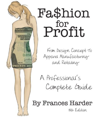 Fashion For Profit: A Professional's Complete Guide to Designing, Manufacturing, & Marketing a Successful Line and Retailing