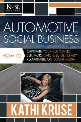 Automotive Social Business: How to Captivate Your Customers, Sell More Cars & Be Generally Remarkable on Social Media
