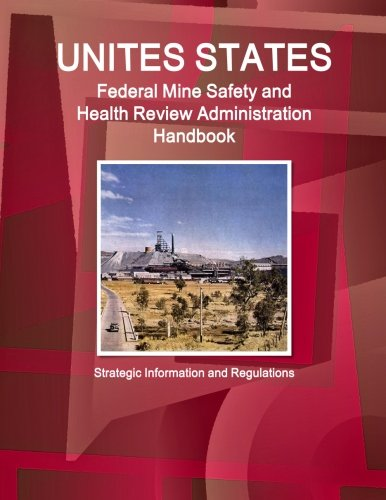 Us Federal Mine Safety and Health Review Administration Handbook: Strategic Information and Regulations (World Business and Investment Library)