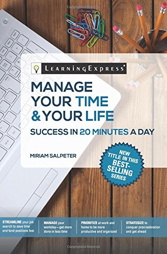 Manage Your Time & Your Life in 20 Minutes a Day (Skill Builders in 20 Minutes)